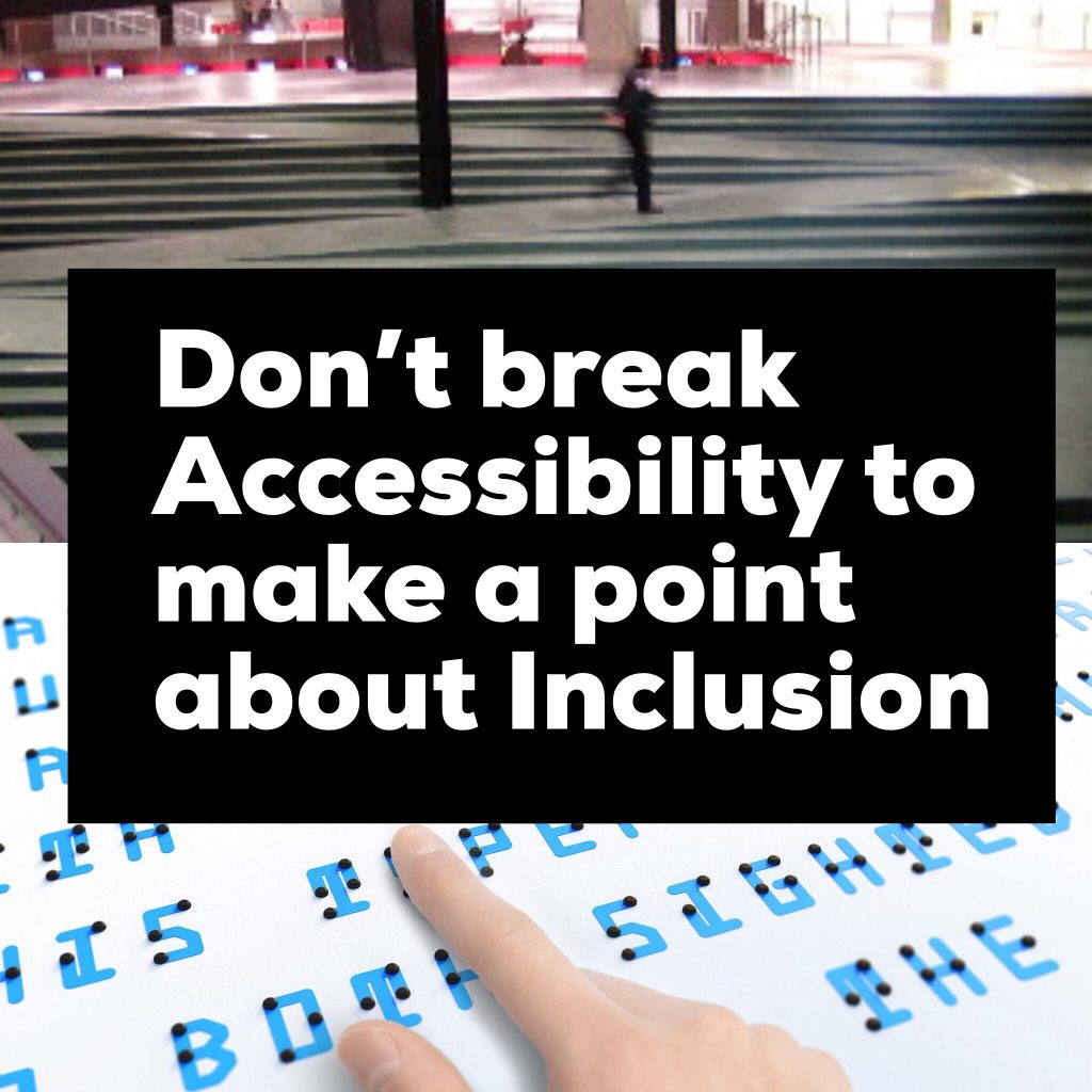 Don't break Accessibility to make a point about Inclusion