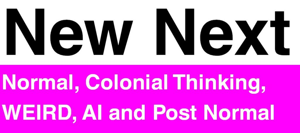 New Next in large font and then Normal, Colonial Thinking, WEIRD, AI and Post Normal in smaller font